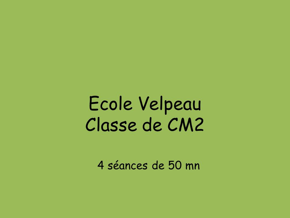 Ecole Velpeau Classe de CM2 4 séances de 50 mn