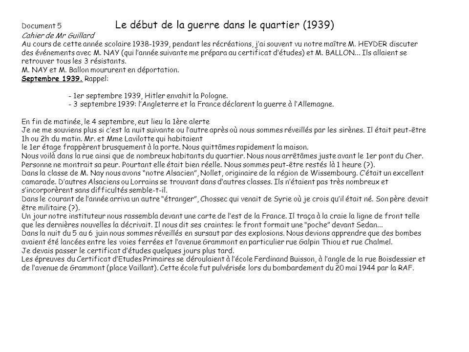 Document 5 Le début de la guerre dans le quartier (1939) Cahier de Mr Guillard Au cours de cette année scolaire 1938-1939, pendant les récréations, jai souvent vu notre maître M.