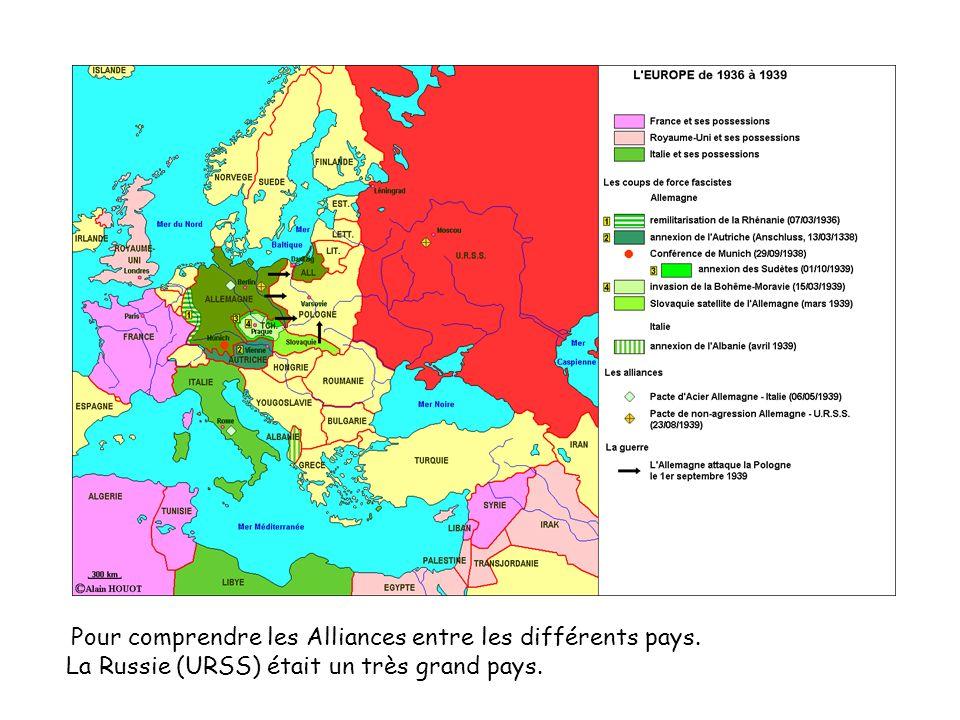 Pour comprendre les Alliances entre les différents pays. La Russie (URSS) était un très grand pays.