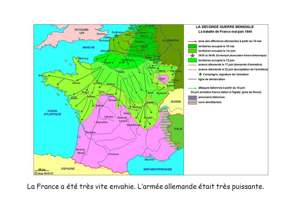 La France a été très vite envahie. Larmée allemande était très puissante.