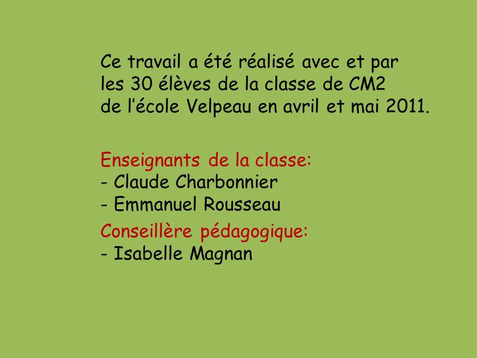 Ce travail a été réalisé avec et par les 30 élèves de la classe de CM2 de lécole Velpeau en avril et mai 2011.