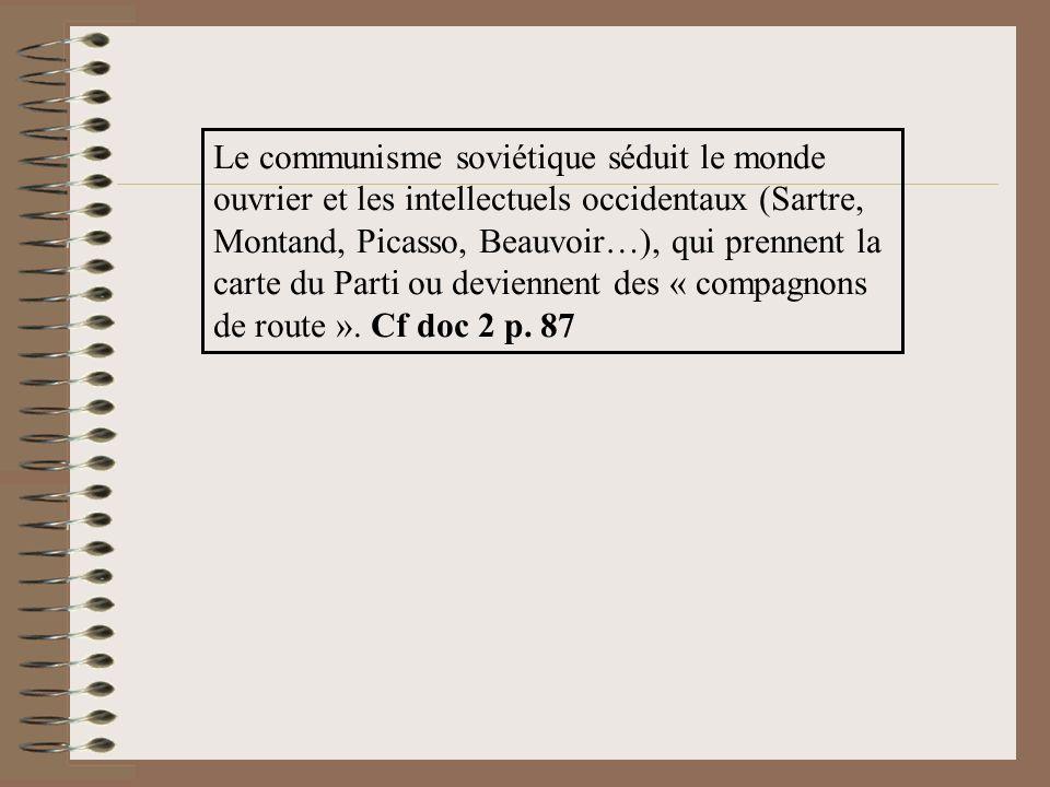 Le communisme soviétique séduit le monde ouvrier et les intellectuels occidentaux (Sartre, Montand, Picasso, Beauvoir…), qui prennent la carte du Parti ou deviennent des « compagnons de route ».