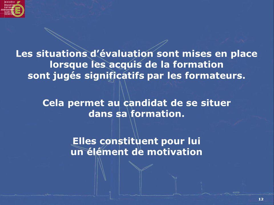 12 Les situations dévaluation sont mises en place lorsque les acquis de la formation sont jugés significatifs par les formateurs.
