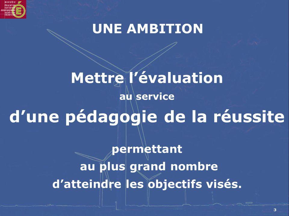 3 Mettre lévaluation au service dune pédagogie de la réussite permettant au plus grand nombre datteindre les objectifs visés.