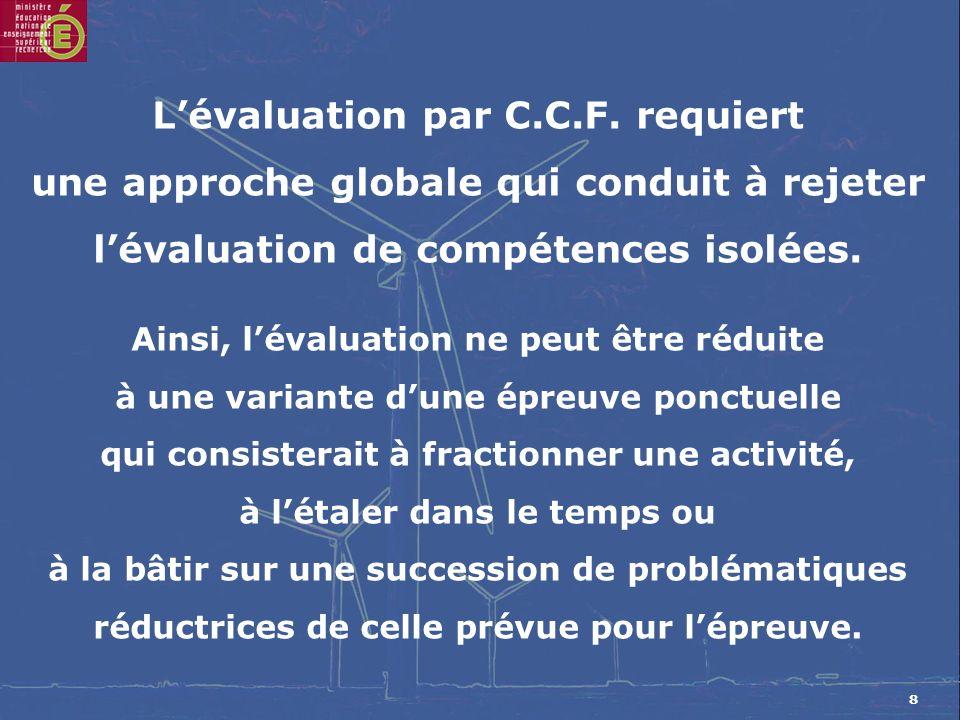 8 Lévaluation par C.C.F. requiert une approche globale qui conduit à rejeter lévaluation de compétences isolées. Ainsi, lévaluation ne peut être rédui
