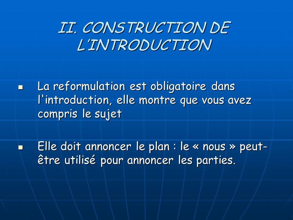 La reformulation est obligatoire dans l introduction, elle montre que vous avez compris le sujet La reformulation est obligatoire dans l introduction, elle montre que vous avez compris le sujet Elle doit annoncer le plan : le « nous » peut- être utilisé pour annoncer les parties.