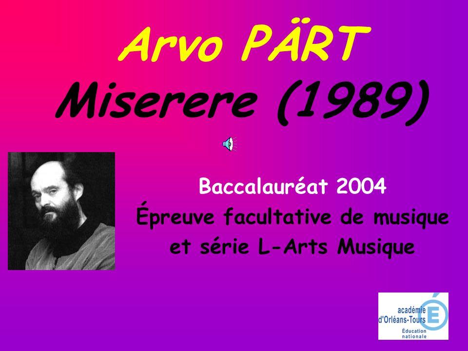 Arvo PÄRT Miserere (1989) Baccalauréat 2004 Épreuve facultative de musique et série L-Arts Musique