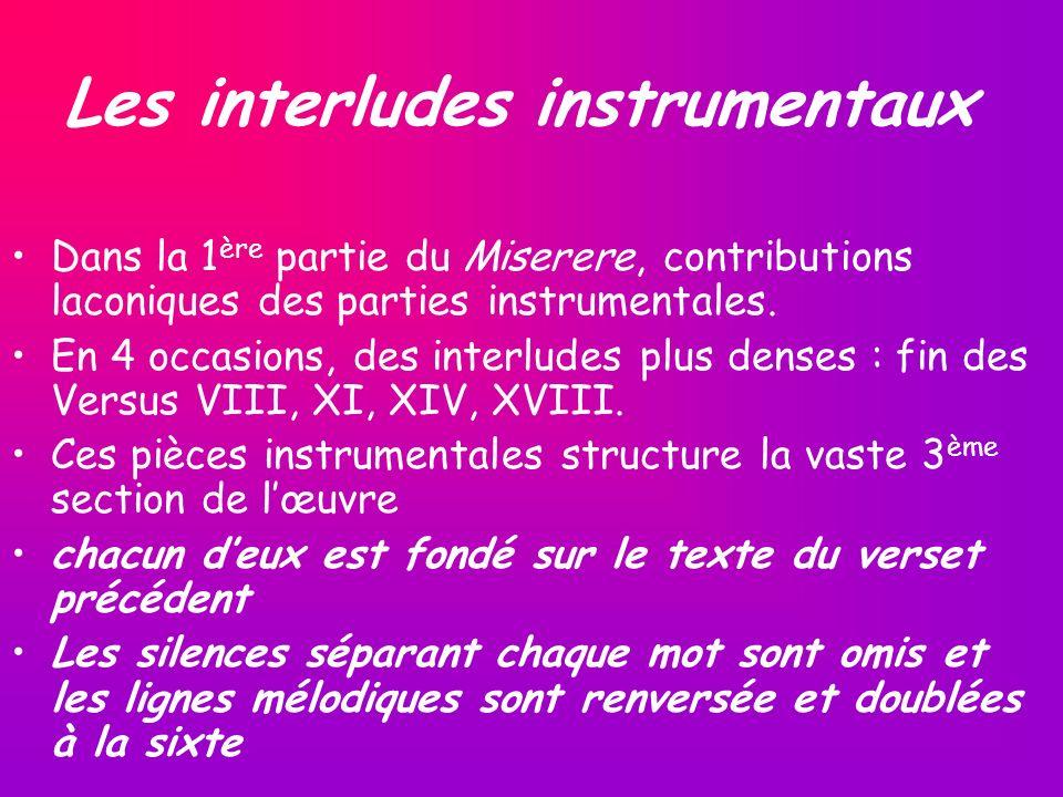 Les interludes instrumentaux Dans la 1 ère partie du Miserere, contributions laconiques des parties instrumentales. En 4 occasions, des interludes plu