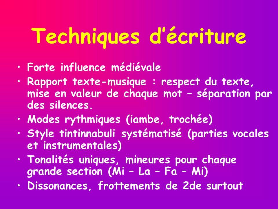 Techniques décriture Forte influence médiévale Rapport texte-musique : respect du texte, mise en valeur de chaque mot – séparation par des silences.
