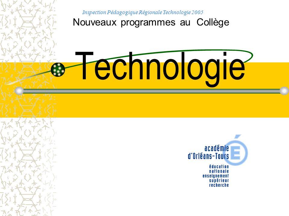 Technologie Nouveaux programmes au Collège Inspection Pédagogique Régionale Technologie 2005