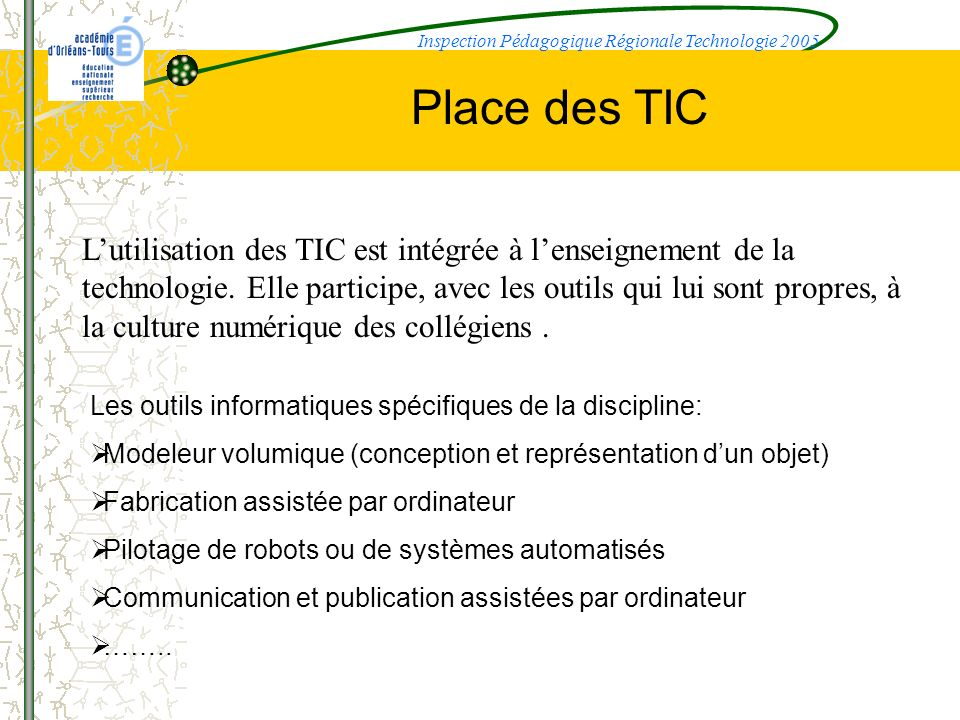Place des TIC Les outils informatiques spécifiques de la discipline: Modeleur volumique (conception et représentation dun objet) Fabrication assistée