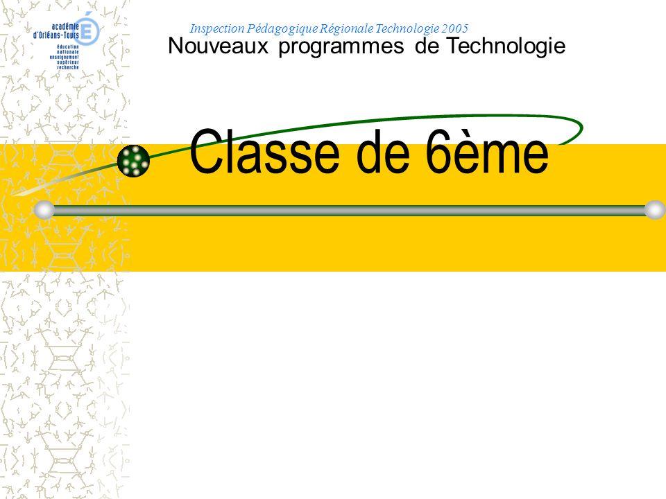 Classe de 6ème Nouveaux programmes de Technologie Inspection Pédagogique Régionale Technologie 2005