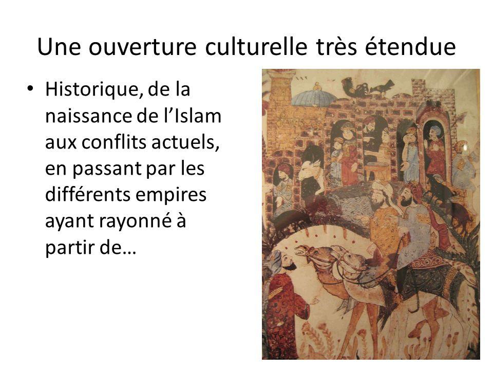Une ouverture culturelle très étendue Historique, de la naissance de lIslam aux conflits actuels, en passant par les différents empires ayant rayonné à partir de…