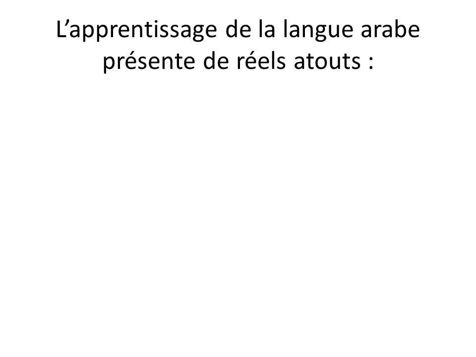 Lapprentissage de la langue arabe présente de réels atouts :