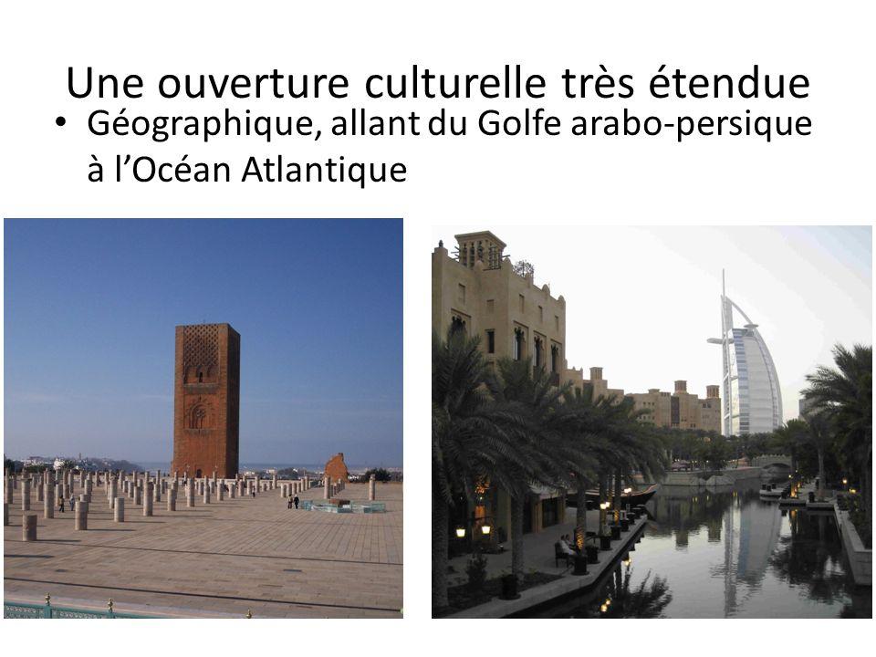 Une ouverture culturelle très étendue Géographique, allant du Golfe arabo-persique à lOcéan Atlantique