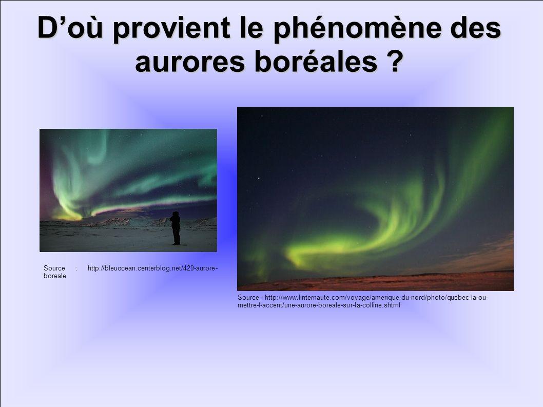 Doù provient le phénomène des aurores boréales ? Source : http://www.linternaute.com/voyage/amerique-du-nord/photo/quebec-la-ou- mettre-l-accent/une-a