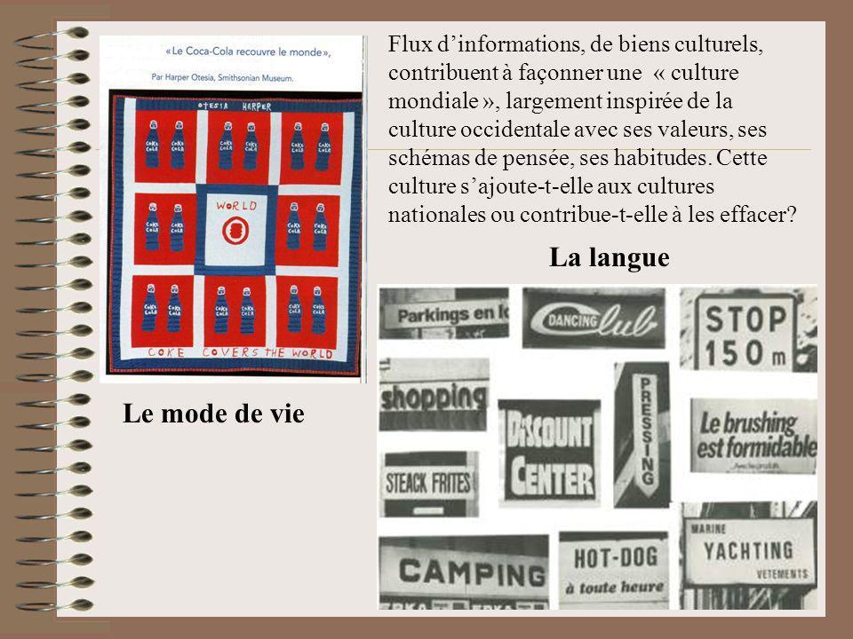 Le mode de vie La langue Flux dinformations, de biens culturels, contribuent à façonner une « culture mondiale », largement inspirée de la culture occ