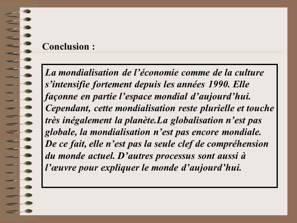 La mondialisation de léconomie comme de la culture sintensifie fortement depuis les années 1990. Elle façonne en partie lespace mondial daujourdhui. C