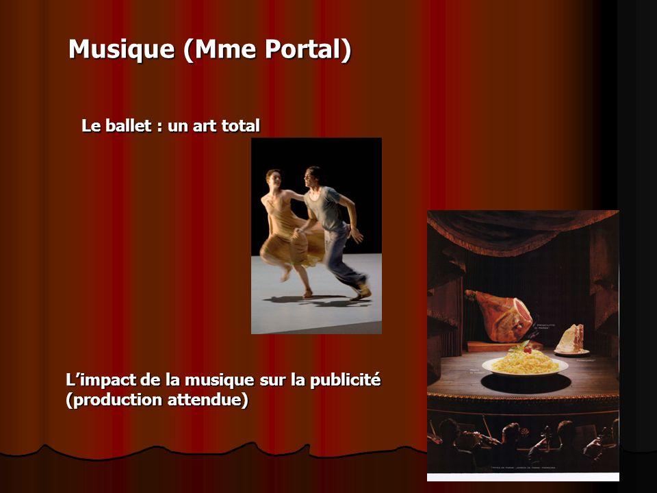 Musique (Mme Portal) Le ballet : un art total Limpact de la musique sur la publicité (production attendue)
