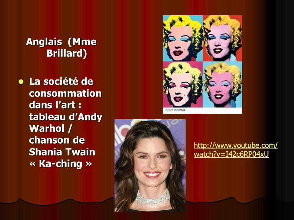 Anglais (Mme Brillard) La société de consommation dans lart : tableau dAndy Warhol / chanson de Shania Twain « Ka-ching » La société de consommation d
