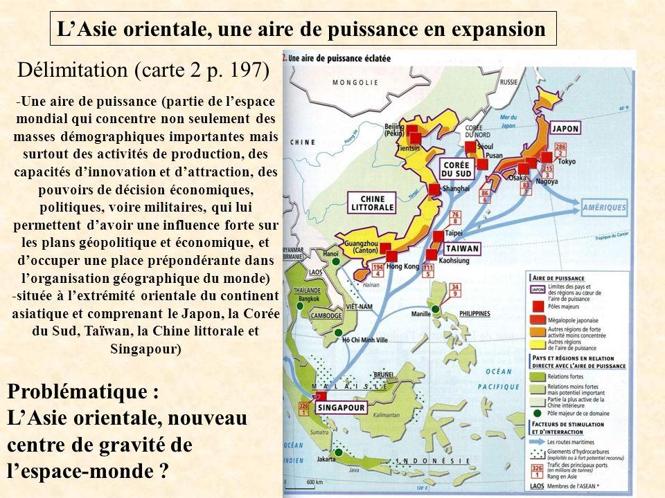 LAsie orientale, une aire de puissance en expansion Délimitation (carte 2 p. 197) -Une aire de puissance (partie de lespace mondial qui concentre non