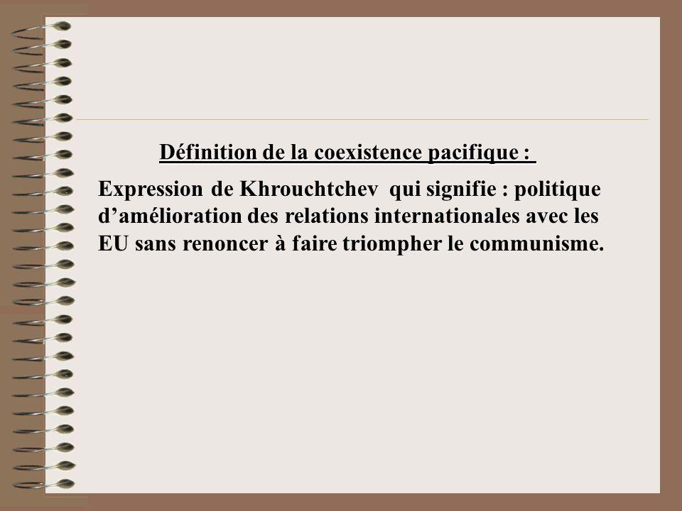 Expression de Khrouchtchev qui signifie : politique damélioration des relations internationales avec les EU sans renoncer à faire triompher le communi