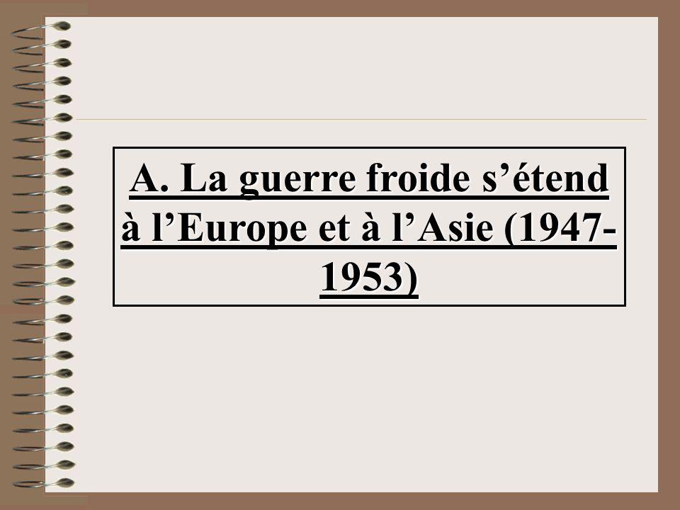 A. La guerre froide sétend à lEurope et à lAsie (1947- 1953)