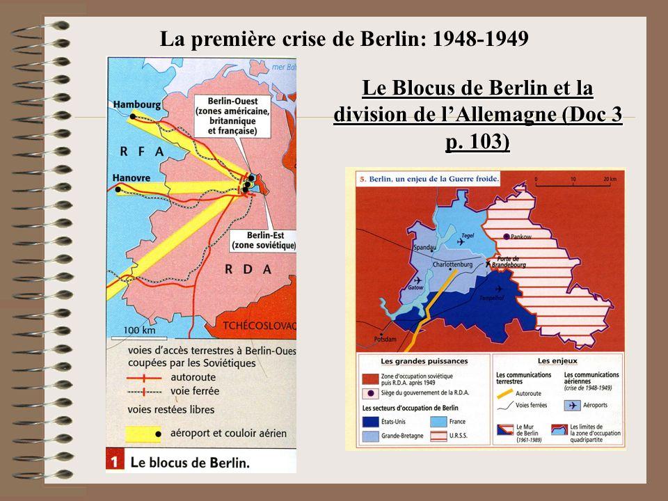 Le Blocus de Berlin et la division de lAllemagne (Doc 3 p. 103) La première crise de Berlin: 1948-1949