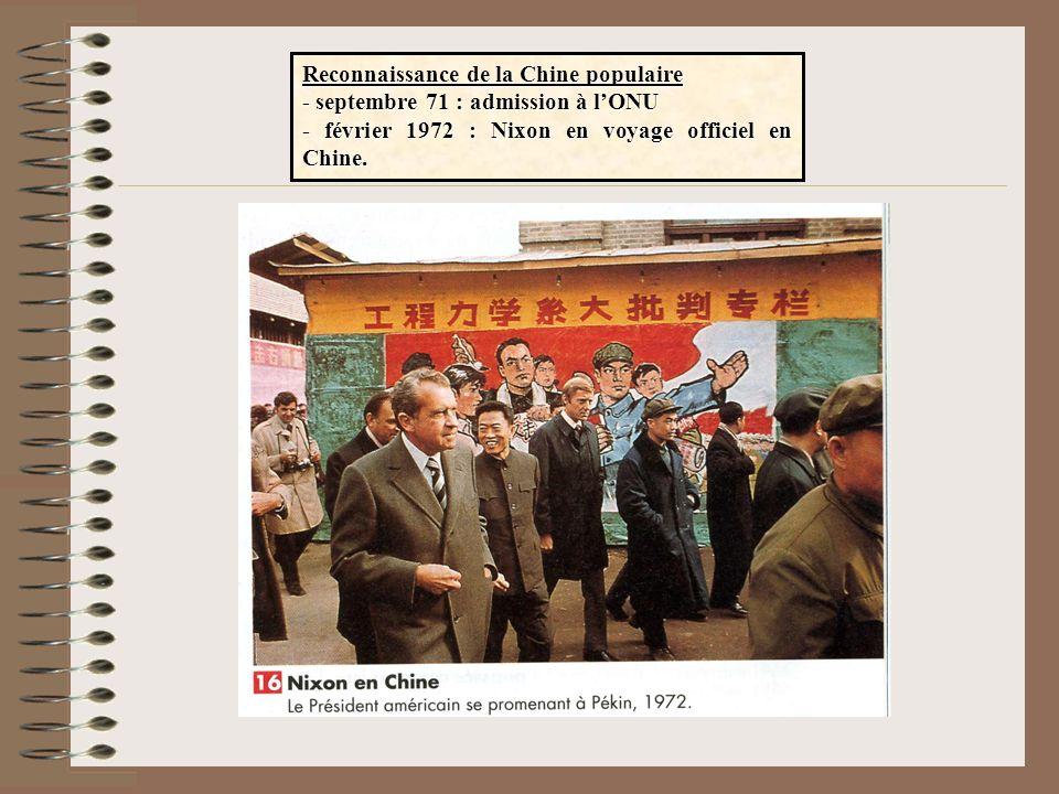 Reconnaissance de la Chine populaire - septembre 71 : admission à lONU - février 1972 : Nixon en voyage officiel en Chine.