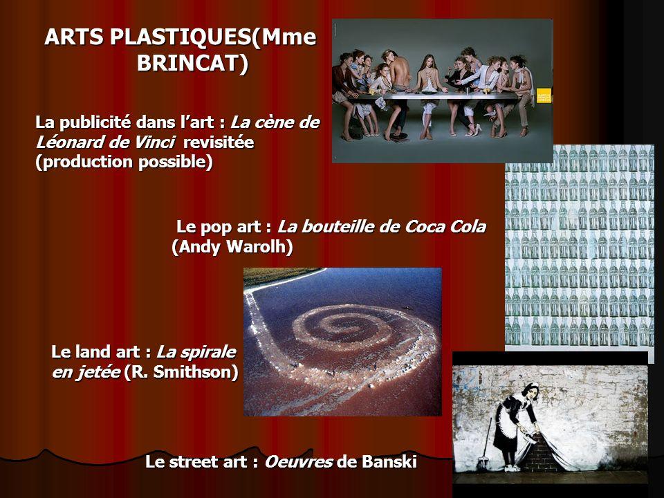 ARTS PLASTIQUES(Mme BRINCAT) La publicité dans lart : La cène de Léonard de Vinci revisitée (production possible) Le pop art : La bouteille de Coca Co