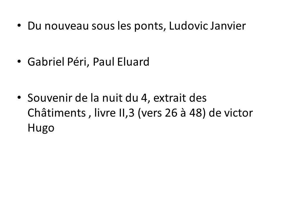 Du nouveau sous les ponts, Ludovic Janvier Gabriel Péri, Paul Eluard Souvenir de la nuit du 4, extrait des Châtiments, livre II,3 (vers 26 à 48) de vi