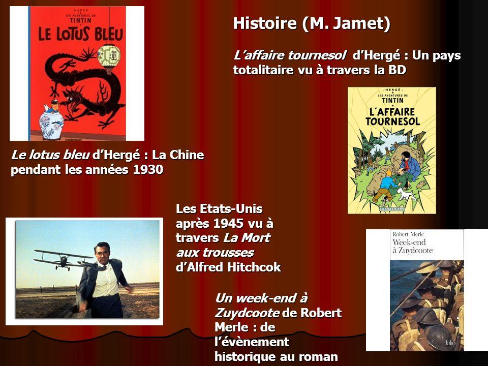 Histoire (M. Jamet) Le lotus bleu dHergé : La Chine pendant les années 1930 Laffaire tournesol dHergé : Un pays totalitaire vu à travers la BD Les Eta