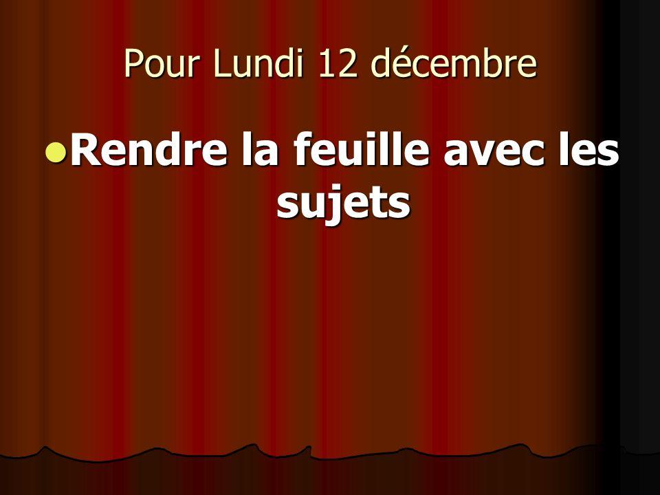 Pour Lundi 12 décembre Rendre la feuille avec les sujets Rendre la feuille avec les sujets