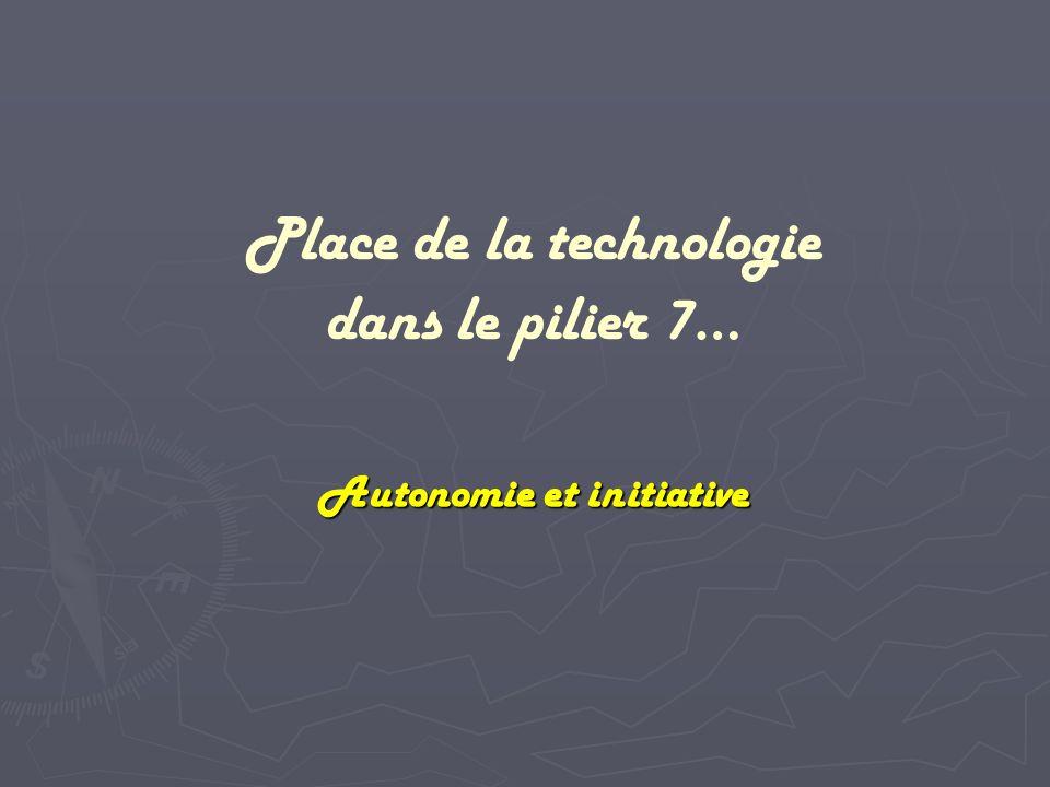 Autonomie et initiative Place de la technologie dans le pilier 7…