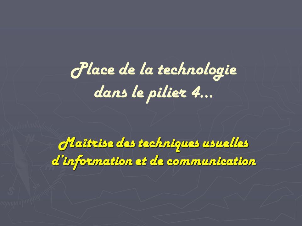 Maîtrise des techniques usuelles dinformation et de communication Place de la technologie dans le pilier 4…