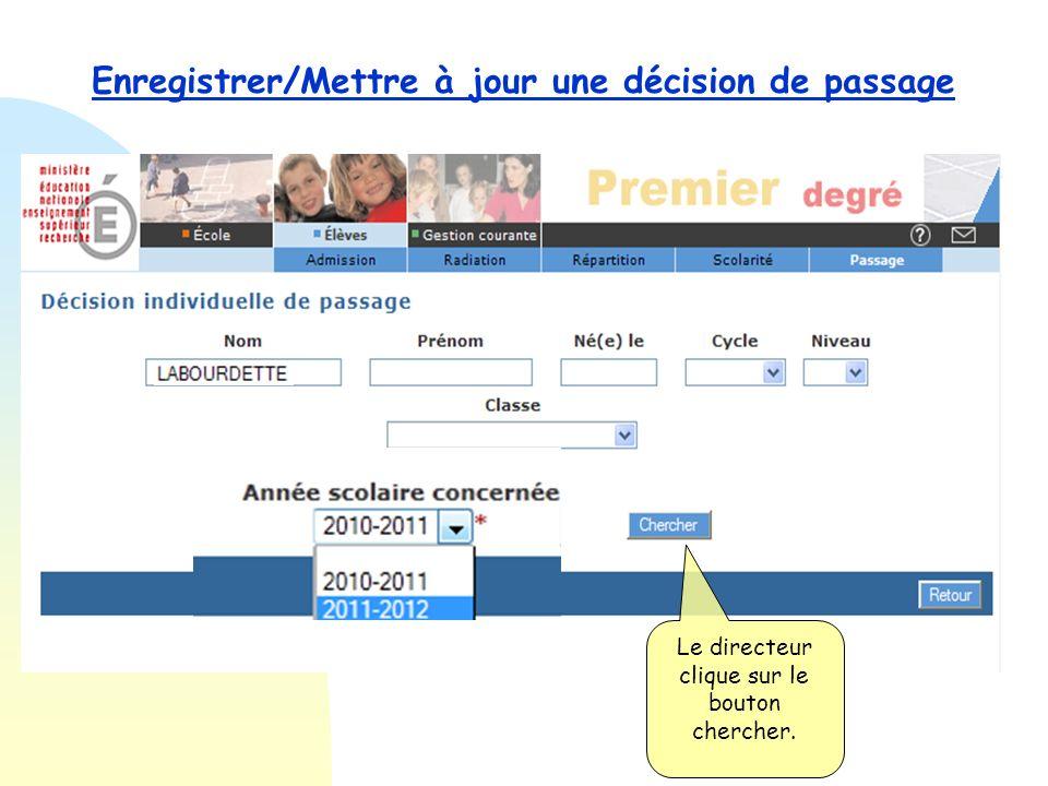 Enregistrer globalement des décisions de passage Le directeur Clique sur le lien : « Enregistrer / Mettre à jour une décision de passage.