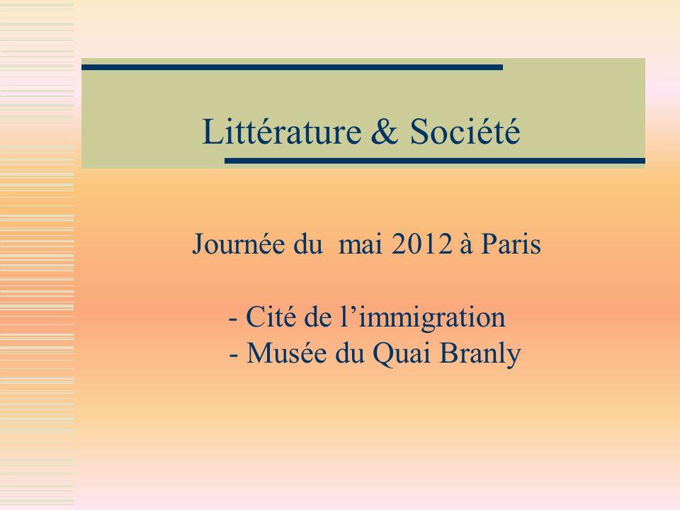 Littérature & Société Journée du mai 2012 à Paris - Cité de limmigration - Musée du Quai Branly