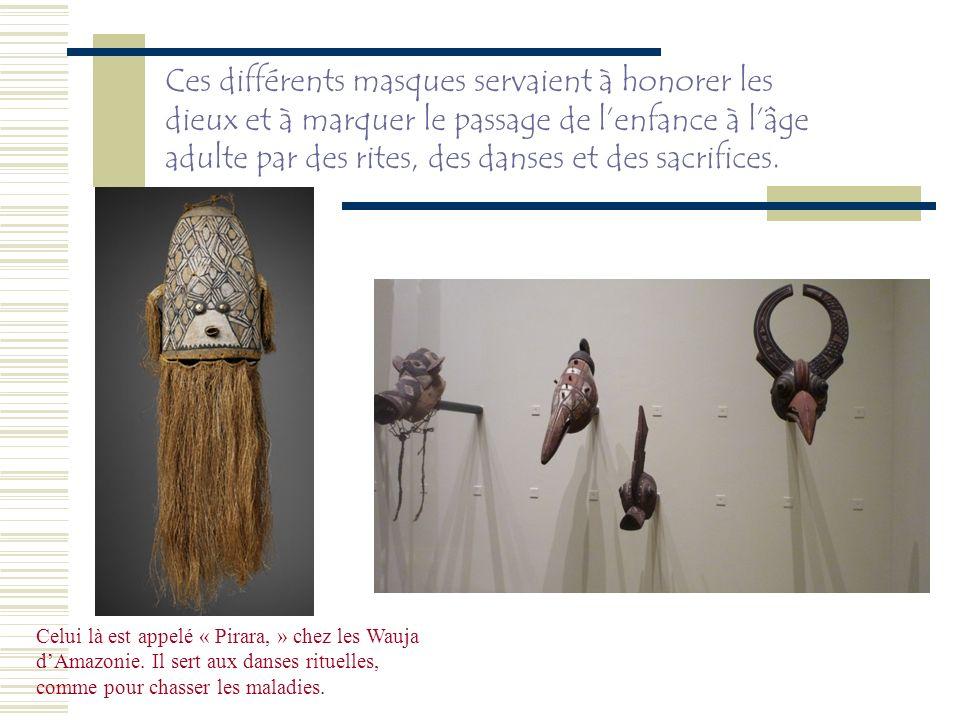 Ces différents masques servaient à honorer les dieux et à marquer le passage de lenfance à lâge adulte par des rites, des danses et des sacrifices. Ce