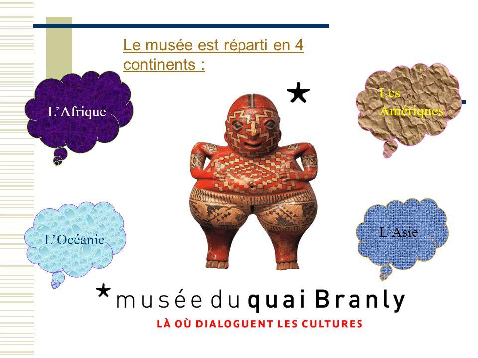 Le musée est réparti en 4 continents : LOcéanie LAsie Les Amériques LAfrique