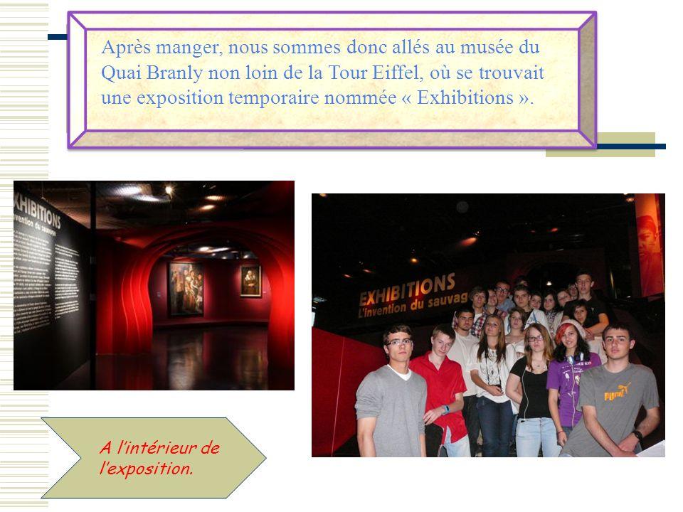 Après manger, nous sommes donc allés au musée du Quai Branly non loin de la Tour Eiffel, où se trouvait une exposition temporaire nommée « Exhibitions