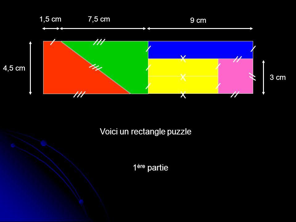 Voici un rectangle puzzle 4,5 cm 1,5 cm7,5 cm 9 cm 3 cm 1 ère partie