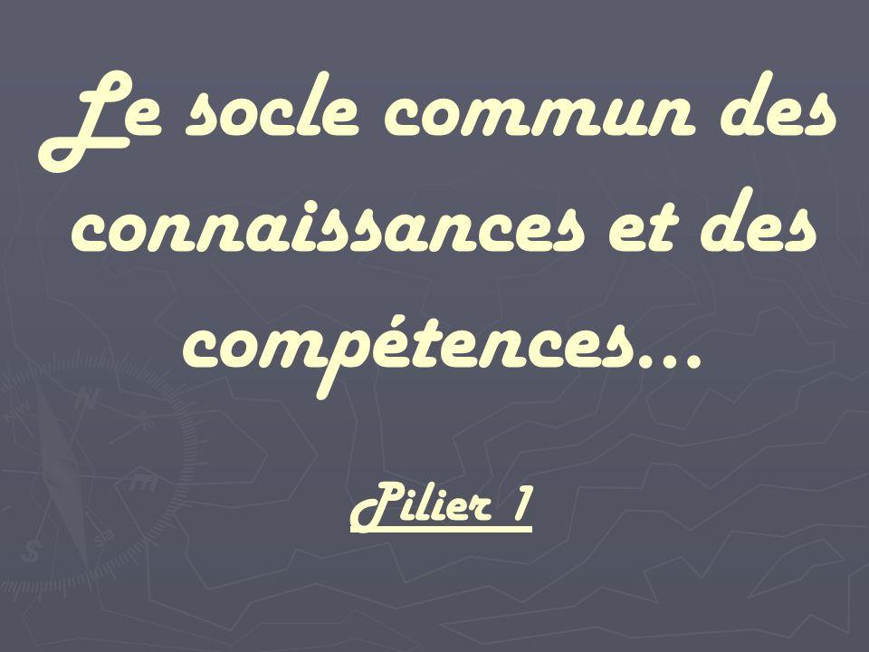 Le socle commun des connaissances et des compétences… Pilier 1