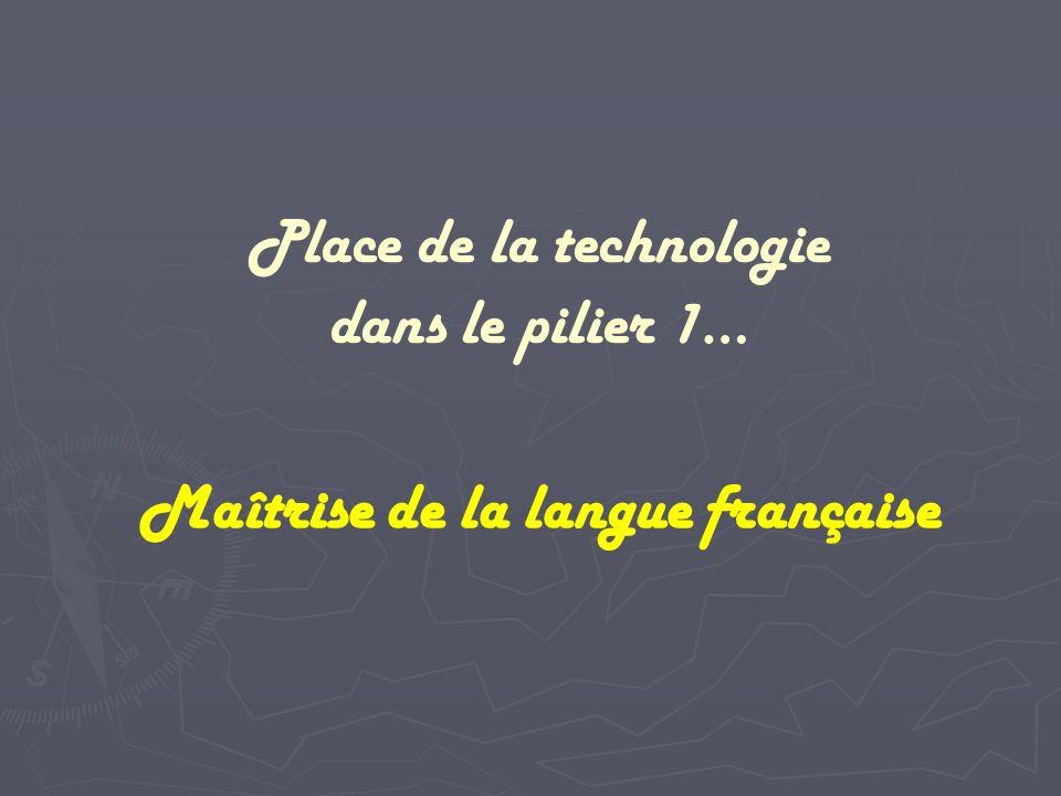 Maîtrise de la langue française Place de la technologie dans le pilier 1…