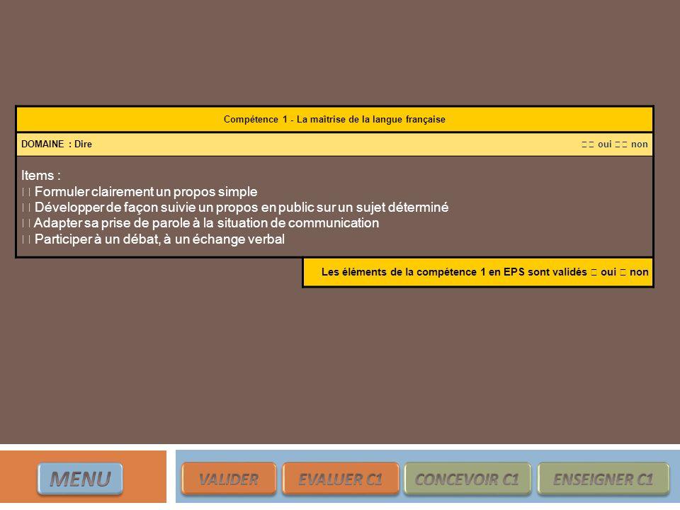 Compétence 1 - La maîtrise de la langue française DOMAINE : Dire oui non Items : Formuler clairement un propos simple Développer de façon suivie un pr