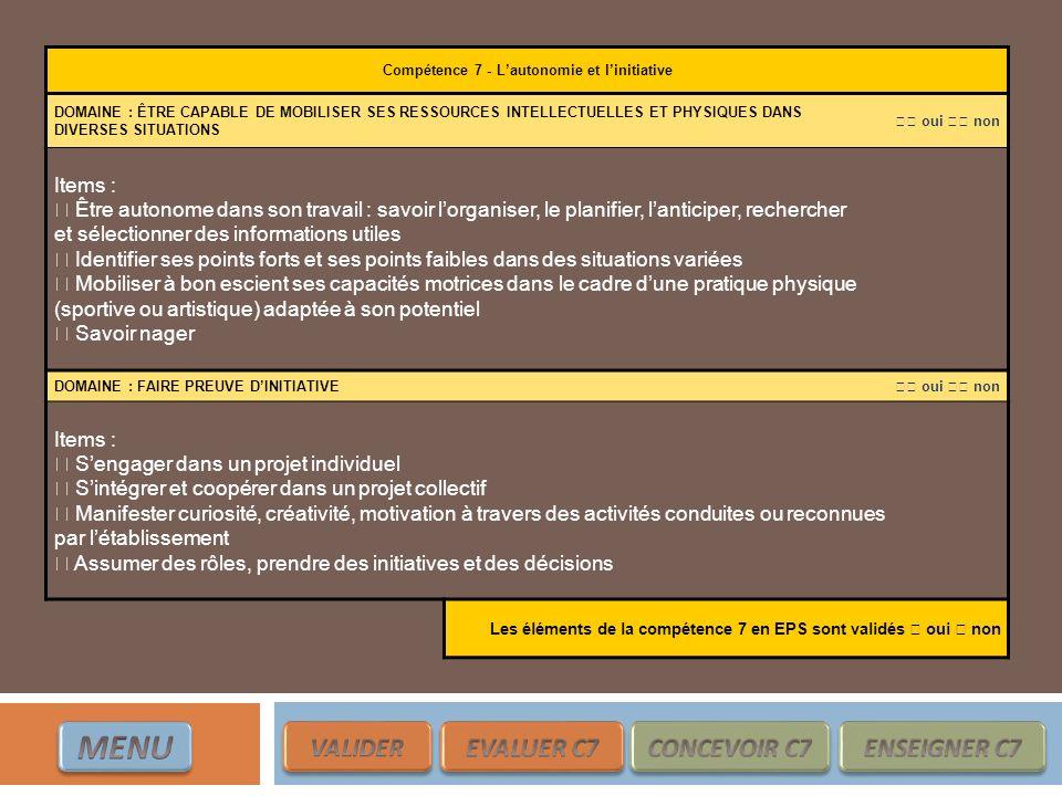 Compétence 7 - Lautonomie et linitiative DOMAINE : ÊTRE CAPABLE DE MOBILISER SES RESSOURCES INTELLECTUELLES ET PHYSIQUES DANS DIVERSES SITUATIONS oui