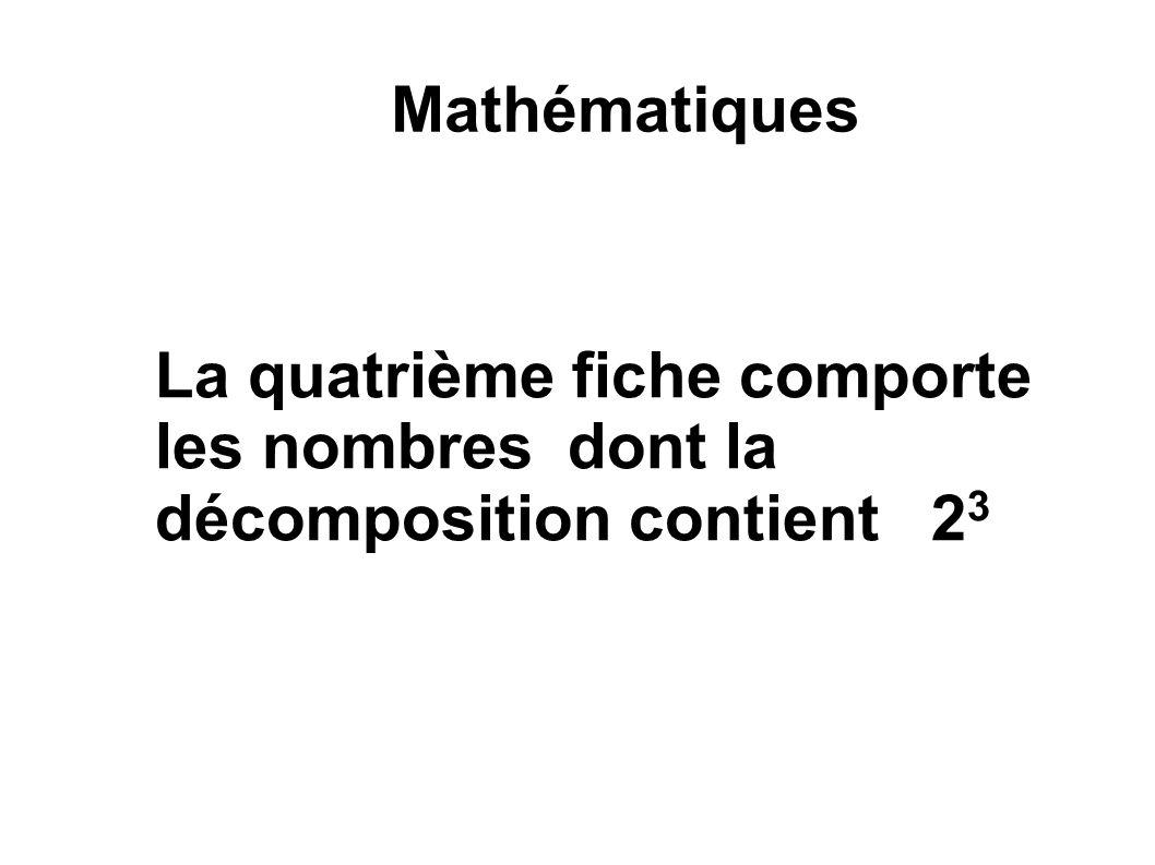 Mathématiques La quatrième fiche comporte les nombres dont la décomposition contient 2 3