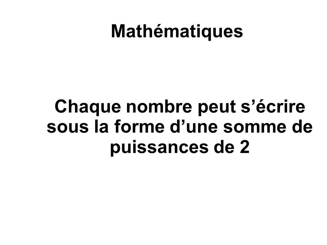Mathématiques Chaque nombre peut sécrire sous la forme dune somme de puissances de 2