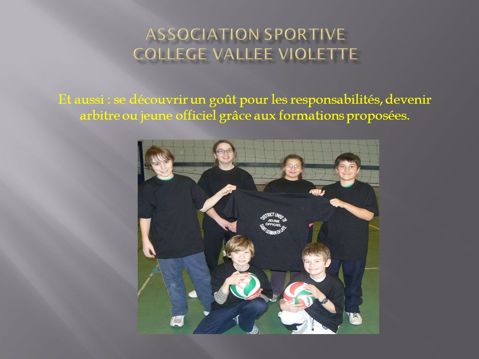 Et aussi : se découvrir un goût pour les responsabilités, devenir arbitre ou jeune officiel grâce aux formations proposées.