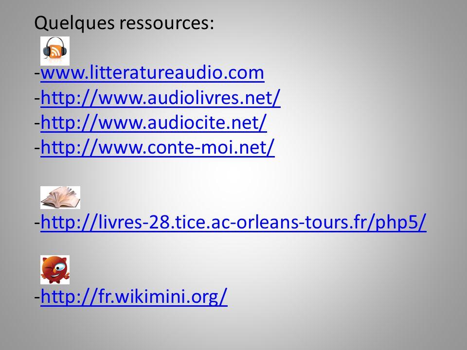 Quelques ressources: -www.litteratureaudio.comwww.litteratureaudio.com -http://www.audiolivres.net/http://www.audiolivres.net/ -http://www.audiocite.n
