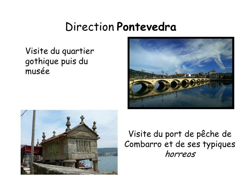 Direction Pontevedra Visite du port de pêche de Combarro et de ses typiques horreos Visite du quartier gothique puis du musée